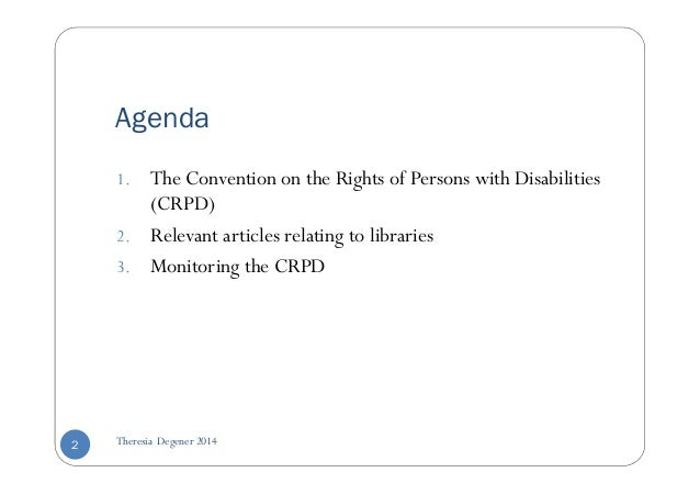 Agenda  1. The Convention on the Rights of Persons with Disabilities  (CRPD)  2. Relevant articles relating to libraries  ...