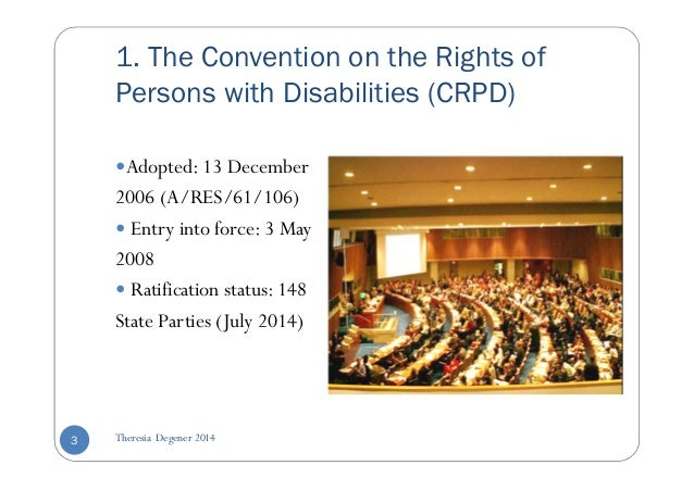 1. The Convention on the Rights of  Persons with Disabilities (CRPD)  Adopted: 13 December  2006 (A/RES/61/106)   Entry in...