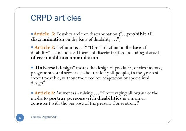"""CRPD articles  Article 5: Equality and non discrimination (""""…prohibit all  discrimination on the basis of disability …"""")  ..."""