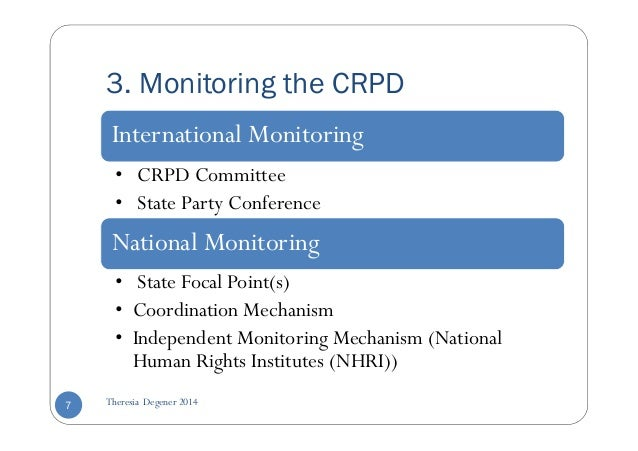 3. Monitoring the CRPD  International Monitoring  • CRPD Committee  • State Party Conference  National Monitoring  • State...