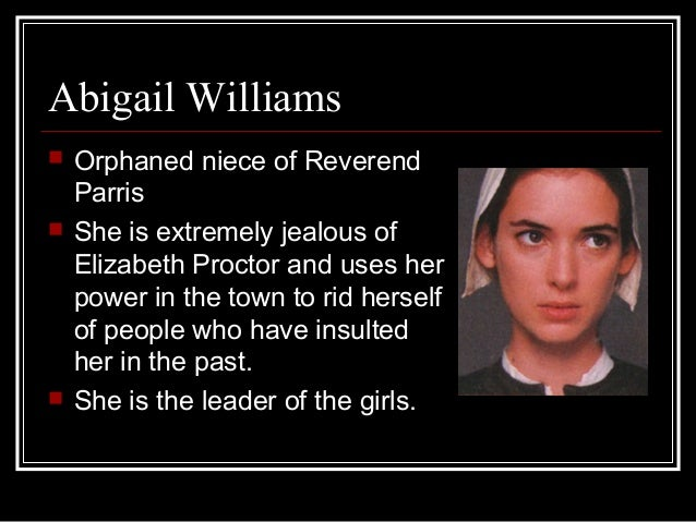 an analysis of the character of elizabeth proctor and abigail williams in the crucible The crucible character analysis character abigail williams betty proctor poppets elizabeth i never kept no poppets the crucible -character chart analysis 2.