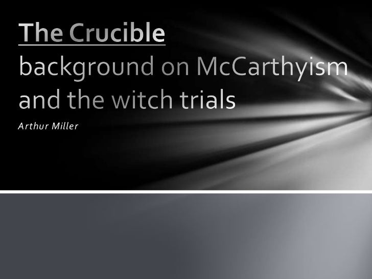 the crucible and mccarthyism Category: arthur miller title: parallels between the crucible and mccarthy era.