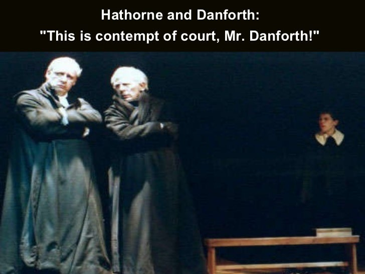 danforth and hathorne How do danforth and hawthorne attempt to get proctor to drop the charge that mary wareen has lied.
