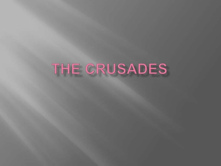 The Crusades were a series of Christian HolyWars in Europe against the Muslim populationwith the original purpose of 'resc...