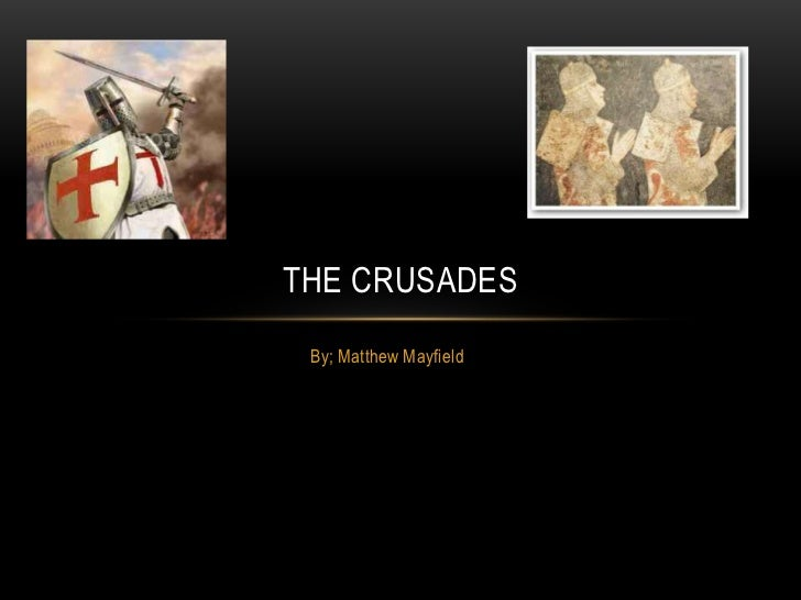THE CRUSADES By; Matthew Mayfield