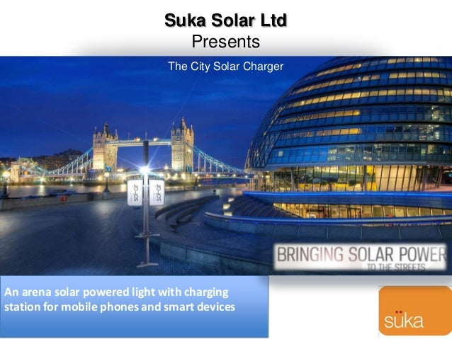 Suka Solar Ltd Presents An arena solar powered light with charging station for mobile phones and smart devices The City So...