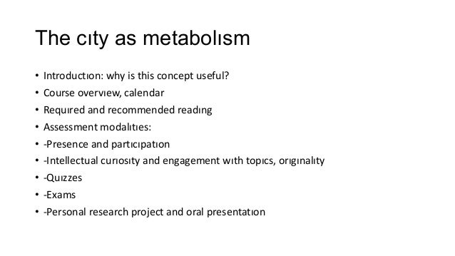 The cıty as metabolısm • • • • • • • • •  Introductıon: why is this concept useful? Course overvıew, calendar Requıred and...