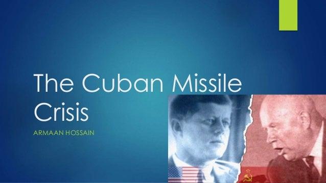 The Cuban Missile Crisis ARMAAN HOSSAIN