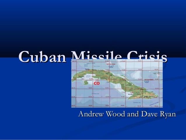 Cuban Missile CrisisCuban Missile CrisisAndrew Wood and Dave RyanAndrew Wood and Dave Ryan