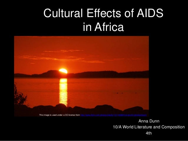 Cultural Effects of AIDS in Africa Anna Dunn 10/A World Literature and Composition 4th This image is used under a CC licen...