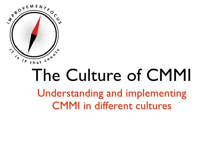 The Culture of CMMI Understanding and implementing   CMMI in different cultures