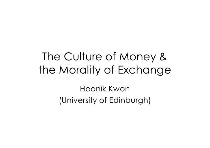 The Culture of Money & the Morality of Exchange         Heonik Kwon    (University of Edinburgh)
