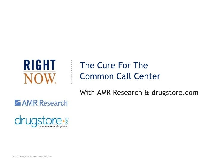 The Cure For The Common Call Center<br />With AMR Research & drugstore.com<br />