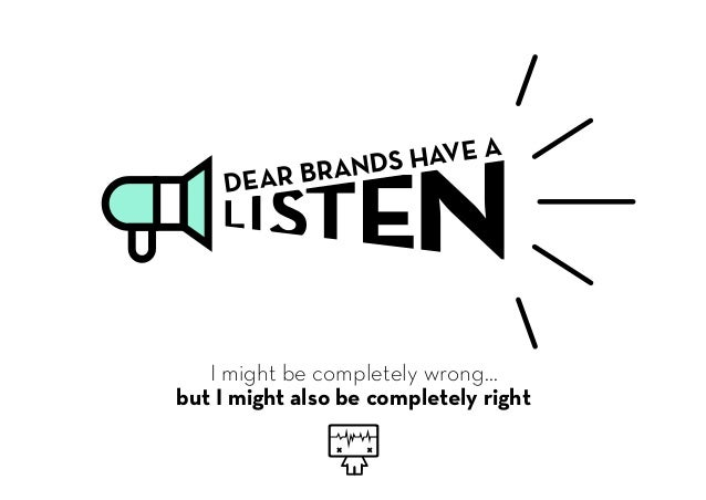 LISTENDEAR BRANDS HAVE A I might be completely wrong... but I might also be completely right