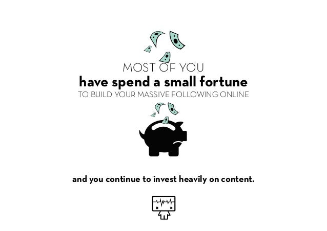 MOST OF YOU have spend a small fortune TO BUILD YOUR MASSIVE FOLLOWING ONLINE and you continue to invest heavily on conten...
