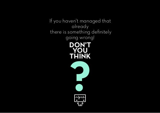 If you haven't managed that already there is something definitely going wrong! DON'T YOU THINK ?