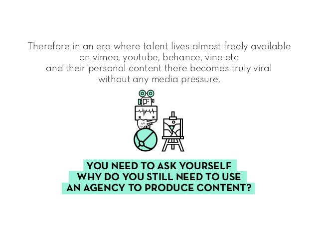 Therefore in an era where talent lives almost freely available on vimeo, youtube, behance, vine etc and their personal con...