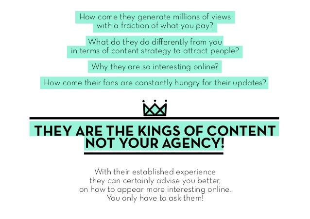 How come they generate millions of views with a fraction of what you pay? What do they do differently from you in terms of...
