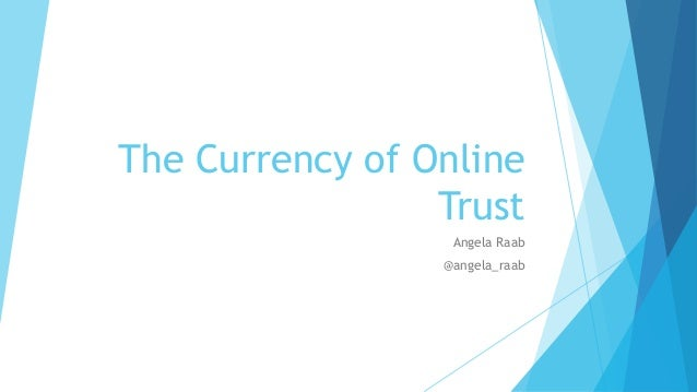 The Currency of Online Trust Angela Raab @angela_raab
