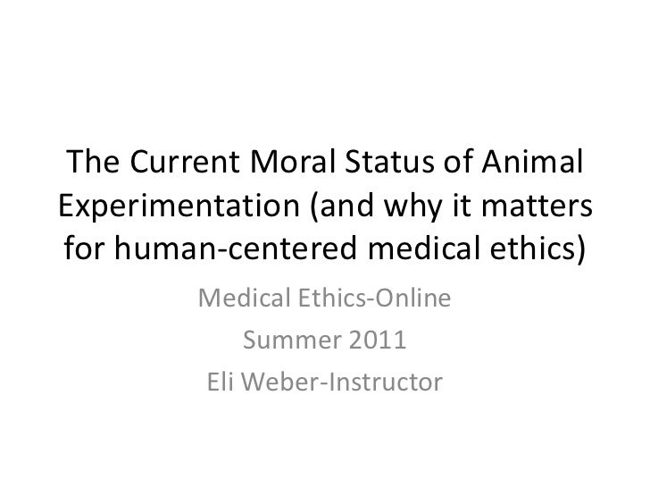 The Current Moral Status of Animal Experimentation (and why it matters for human-centered medical ethics)<br />Medical Eth...