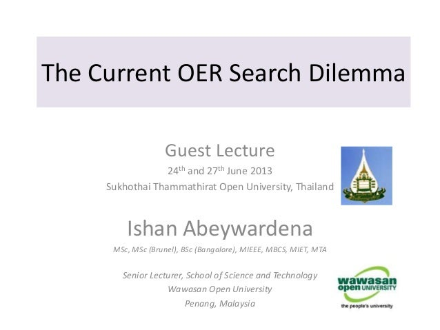 The Current OER Search DilemmaGuest Lecture24th and 27th June 2013Sukhothai Thammathirat Open University, ThailandIshan Ab...