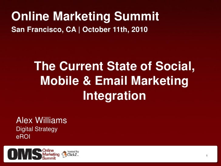 Online Marketing Summit San Francisco, CA | October 11th, 2010            The Current State of Social,         Mobile & Em...
