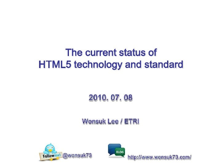 The current status of HTML5 technology and standard<br />2010. 07. 08<br />Wonsuk Lee/ ETRI<br />@wonsuk73<br />http://www...