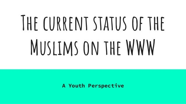 The current status of the Muslims on the WWW A Youth Perspective