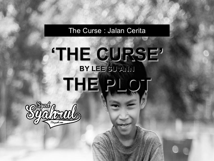"characters in the curse by lee su ann Synopsis the curse by lee su ann ""the curse"" is about a girl, named azreen, her parents and sister, madhuri azreen."