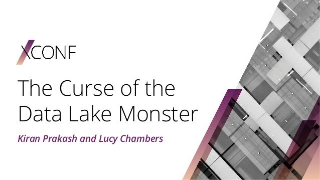 The Curse of the Data Lake Monster Kiran Prakash and Lucy Chambers