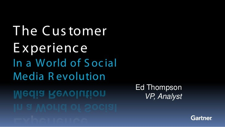 T he C us tomerE xperienc eIn a World of S oc ialMedia R evolution                         Ed Thompson                    ...