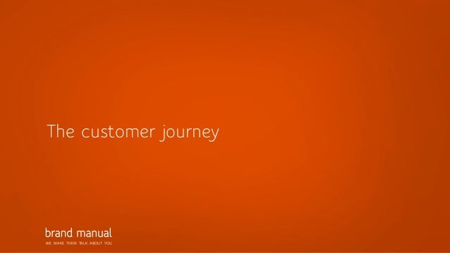 WE MAKE THEM TALK ABOUT YOU The customer journey