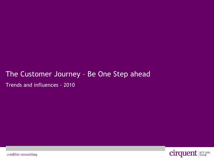 The Customer Journey – Be One Step ahead<br />Trends and influences - 2010<br />