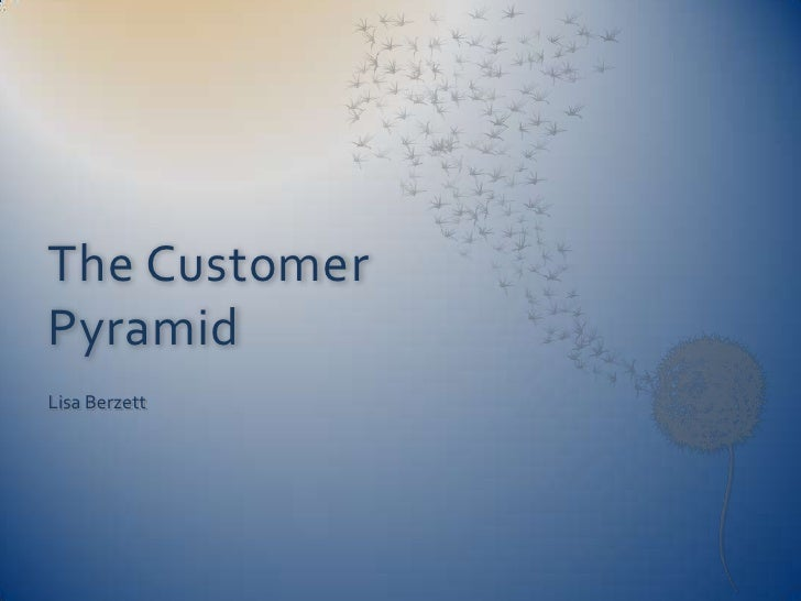 The Customer Pyramid<br />Lisa Berzett<br />
