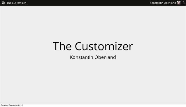 The Customizer Konstantin Obenland  The Customizer Konstantin Obenland  Saturday, September 21, 13