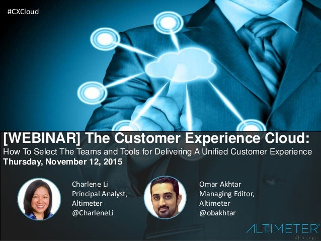 [WEBINAR] The Customer Experience Cloud: How To Select The Teams and Tools for Delivering A Unified Customer Experience Th...