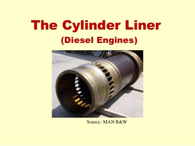 The Cylinder Liner (Diesel Engines) Source: MAN B&W