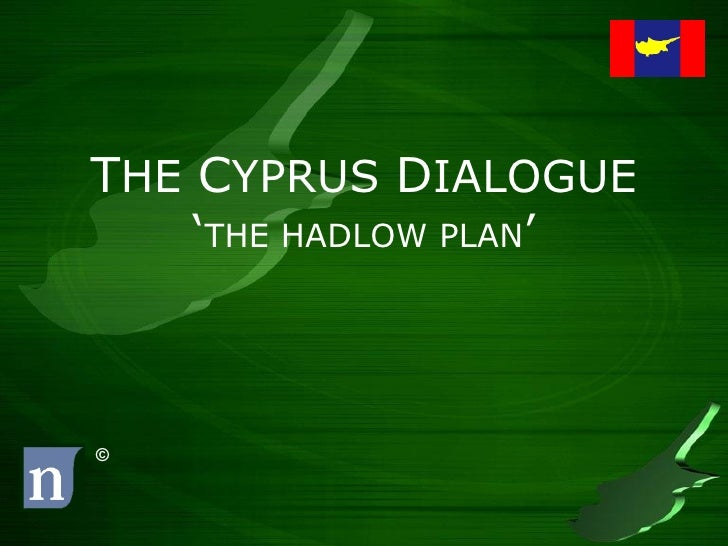 THE CYPRUS DIALOGUE     'THE HADLOW PLAN'    ©