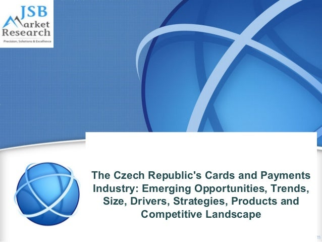 The Czech Republic's Cards and Payments Industry: Emerging Opportunities, Trends, Size, Drivers, Strategies, Products and ...