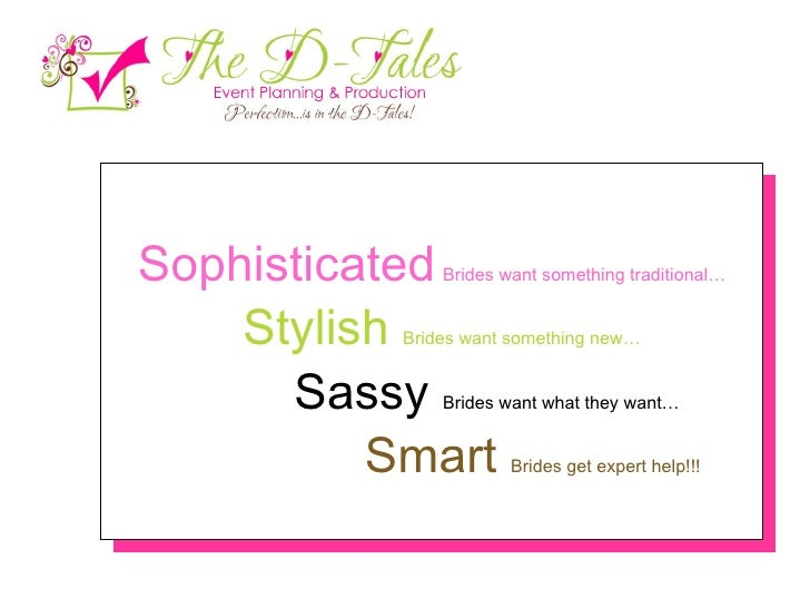 Sophisticated   Brides want something traditional… Stylish   Brides want something new… Sassy  Brides want what they want…...