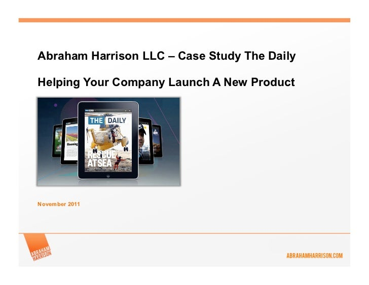 Abraham Harrison LLC – Case Study The DailyHelping Your Company Launch A New ProductNovember 2011
