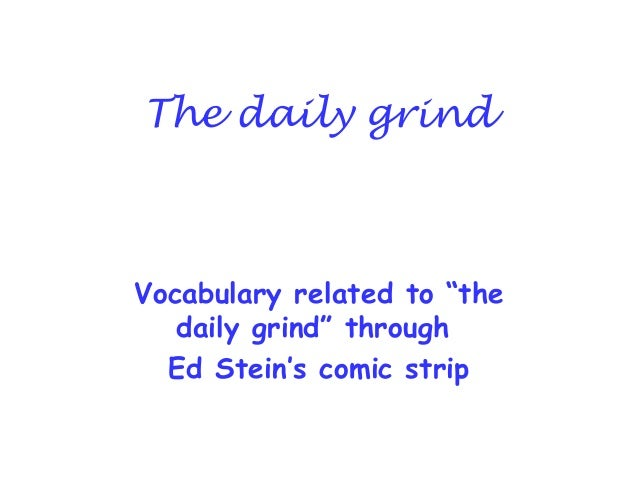 """The daily grind  Vocabulary related to """"the daily grind"""" through Ed Stein's comic strip"""
