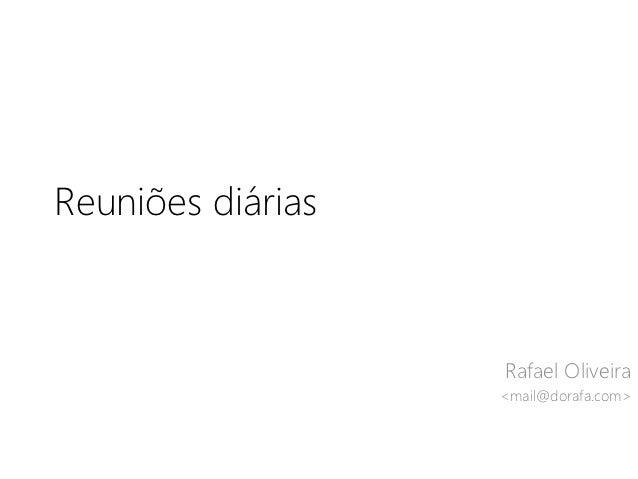 Reuniões diárias                   Rafael Oliveira                   <mail@dorafa.com>