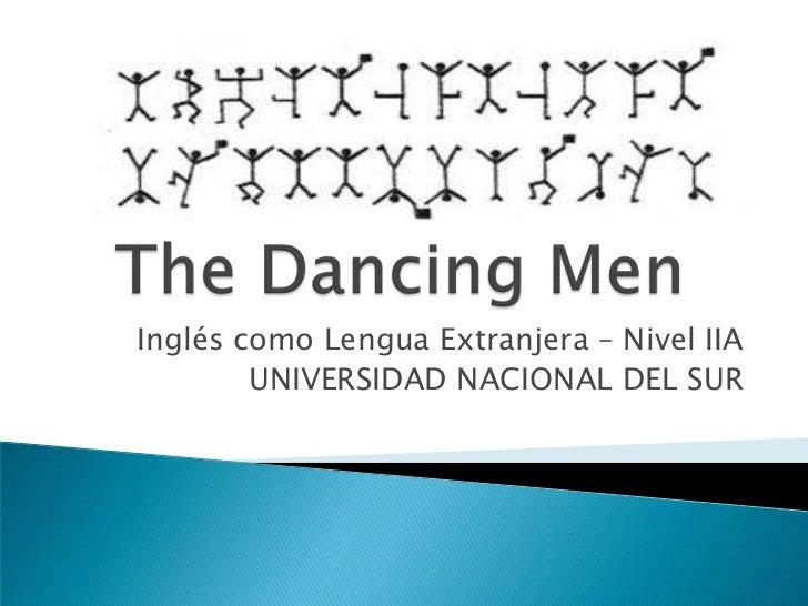 TheDancingMen<br />Inglés como Lengua Extranjera – Nivel IIA<br />UNIVERSIDAD NACIONAL DEL SUR<br />