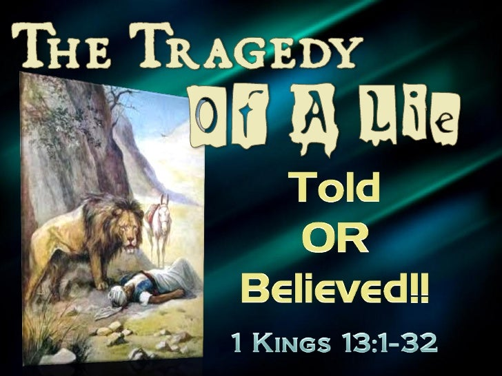 The father of every lie is the devil - (John 8:44)   If we lie we do the devil's     work!   If we believe a lie, we   ...