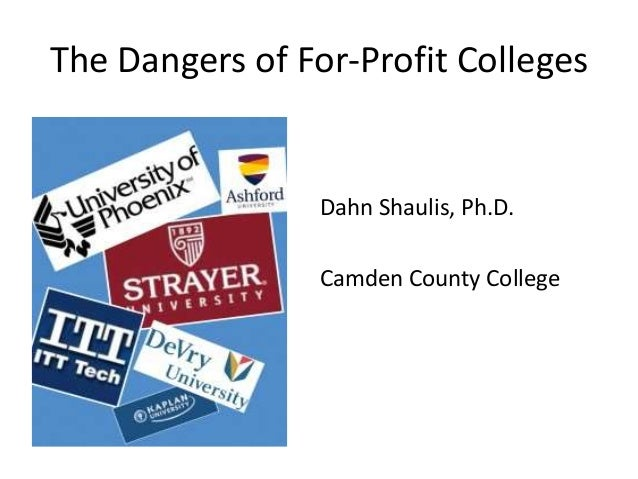 The Dangers of For-Profit Colleges Dahn Shaulis, Ph.D. Camden County College