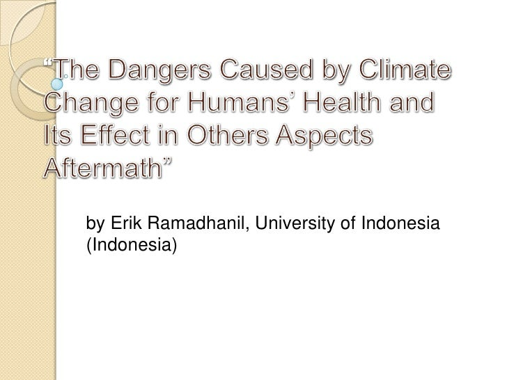 """""""The Dangers Caused by Climate Change for Humans' Health and Its Effect in Others Aspects Aftermath""""<br />by Erik Ramadhan..."""