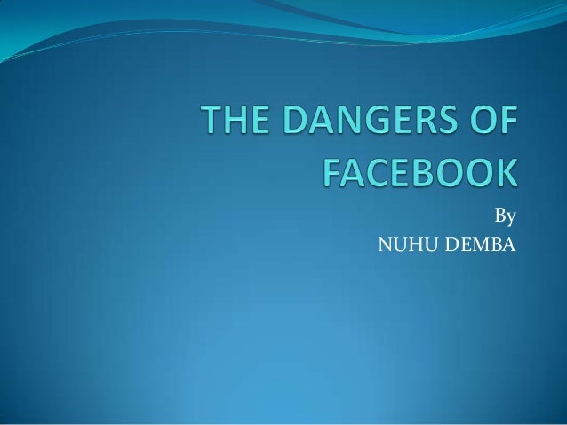 the dangers of facebook Last week i fell into panic mode it started with intense chest pains each time i  logged onto facebook to check the groups i belong to as well as.