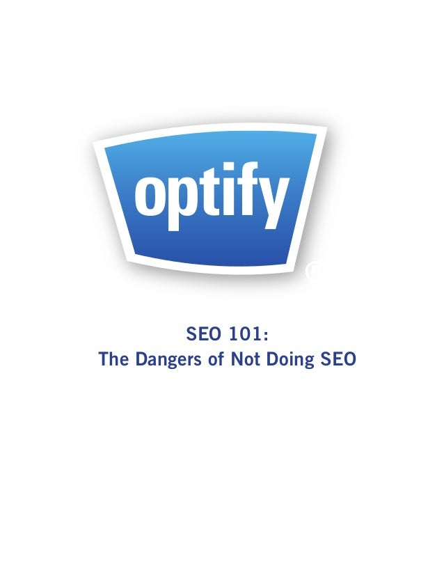 ®         SEO 101:The Dangers of Not Doing SEO