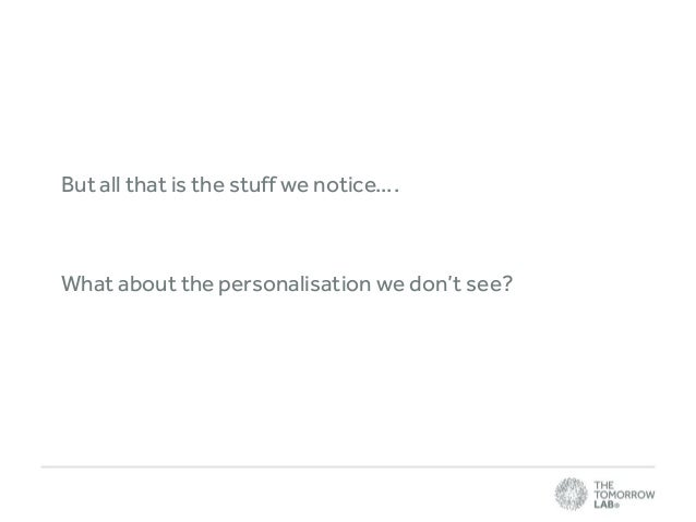 But all that is the stuff we notice….  What about the personalisation we don't see?